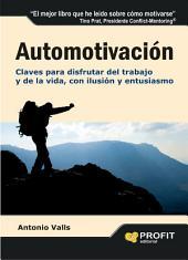Automotivación: Claves para disfrutar del trabajo y de la vida, con ilusión y entusiasmo
