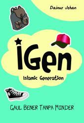 iGen: Gaul bener tanpa minder