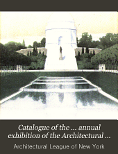 Catalogue of the ... Annual Exhibition of the Architectural League of New York: Volume 23