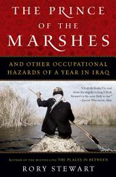 The Prince of the Marshes: And Other Occupational Hazards of a Year in Iraq