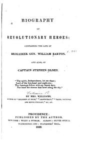 Biography of Revolutionary Heroes: Containing the Life of Brigadier Gen. William Barton, and Also, of Captain Stephen Olney ...