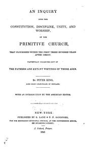 An inquiry into the constitution, discipline, unity, and worship of the primitive church: that flourished within the first three hundred years after Christ