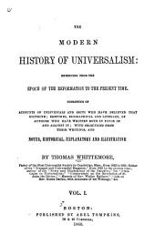 The Modern History of Universalism: Extending from the Epoch of the Reformation to the Present Time. Consisting of Accounts of Individuals and Sects who Have Believed that Doctrine ; Sketches, Biographical and Literary, of Authors who Have Written Both in Favor of and Against it ; with Selections from Their Writings, and Notes, Historical, Explanatory and Illustrative, Volume 1