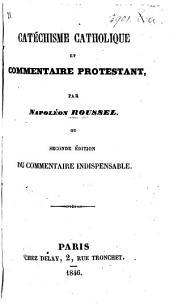 Catéchisme catholique et commentaire protestant par N. Roussel, ou Seconde édition du commentaire indispensable
