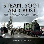Steam, Soot and Rust: The Last Days of British Steam