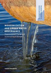 Modernization and Urban Water Governance: Organizational Change and Sustainability in Europe