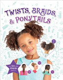 Twists  Braids   Ponytails