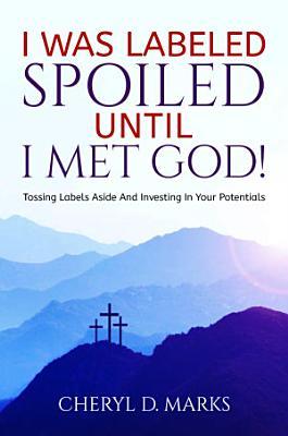 I WAS LABELED SPOILED UNTIL I MET GOD
