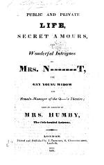 Public and Private Life, Secret Amours, and Wonderful Intrigues of Mrs. N-------t (Nisbett) [afterwards Lady Boothby], the gay young widow and female-manager of the Q----'s Theatre; also an account of Mrs. Humby, the celebrated actress