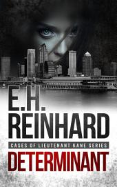 Determinant: Book 3 in the Cases of Lieutenant Kane Series of Police Procedural Novels