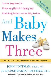 And Baby Makes Three: The Six-Step Plan for Preserving Marital Intimacy and Rekindling Romance AfterBaby Arrives