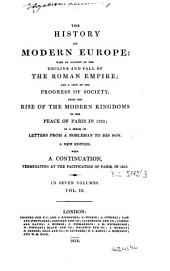 The History of Modern Europe: With an Account of the Decline and Fall of the Roman Empire and a View of the Progress of Society from the Rise of the Modern Kingdoms to the Peace of Paris in 1763, in a Series of Letters from a Nobleman to His Son, Volume 3