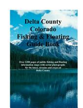 Delta County Colorado Fishing & Floating Guide Book: Complete fishing and floating information for Delta County Colorado