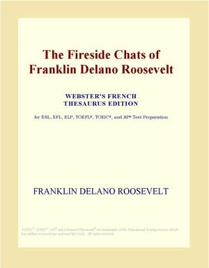 The Fireside Chats of Franklin Delano Roosevelt  Webster s French Thesaurus Edition  PDF