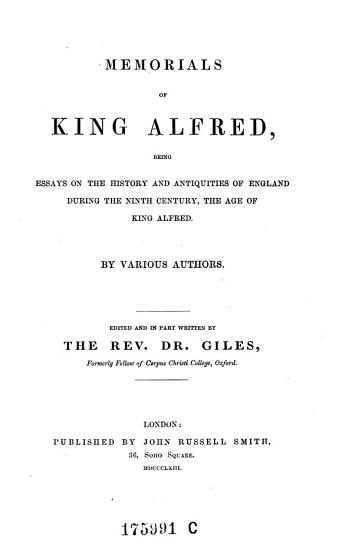 Memorials of King Alfred  Being Essays on the History and Antiquities of England During the Ninth Century  the Age of King Alfred PDF