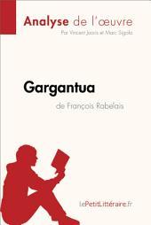 Gargantua de François Rabelais (Analyse de l'oeuvre): Comprendre la littérature avec lePetitLittéraire.fr