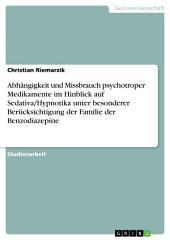 Abhängigkeit und Missbrauch psychotroper Medikamente im Hinblick auf Sedativa/Hypnotika unter besonderer Berücksichtigung der Familie der Benzodiazepine
