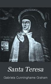 Santa Teresa: Being Some Account of Her Life and Times, Together with Some Pages from the History of the Last Great Reform in the Religious Orders, Volume 1