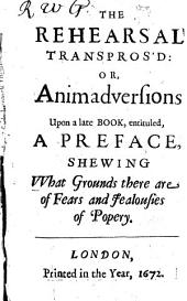 The Rehearsal Transpros'd: Or, Animadversions Upon a Late Book, Entituled, A Preface, Etc. [By Andrew Marvell.]