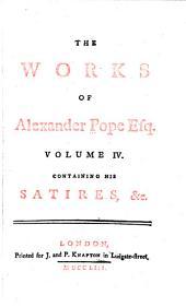 The Works of Alexander Pope, Esq: Satires, &c