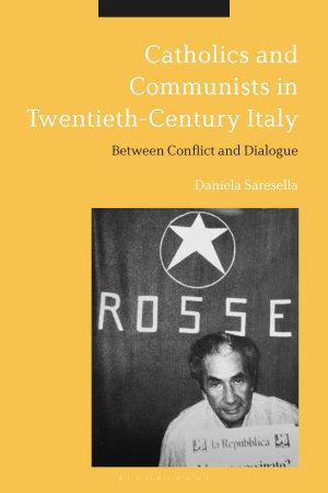Catholics and Communists in Twentieth Century Italy PDF