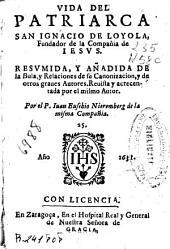 Vida del patriarca San Ignacio de Loyola fundador de la Compañia de Iesus: resumida y añadida de la Bula y Relaciones de su canonizacion y de otros graues autores