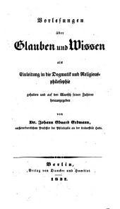 Vorlesungen über Glauben und Wissen: als Einleitung in die Dogmatik und Religionsphilosophie