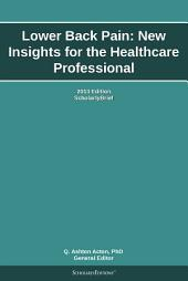 Lower Back Pain: New Insights for the Healthcare Professional: 2013 Edition: ScholarlyBrief