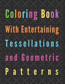 Coloring Book with Entertaining Tessellations and Geometric Patterns PDF