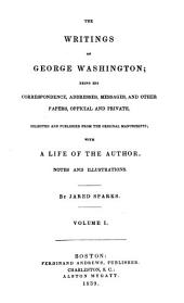 The Writings of George Washington: Being His Correspondence, Addresses, Messages, and Other Papers, Official and Private, Volume 1
