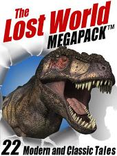 The Lost World MEGAPACK®: 22 Modern and Classic Tales