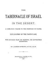 The Tabernacle of Israel in the Desert: A Companion Volume to the Portfolio of Plates, Explanatory of the Particulars, with Detailed Plans, Drawings, and Descriptions