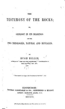 The Testimony of the Rocks  Or  Geology in Its Bearings on the Two Theologies  Natural and Revealed PDF