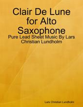 Clair De Lune for Alto Saxophone - Pure Lead Sheet Music By Lars Christian Lundholm