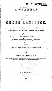 A Grammar of the Greek Language: Principally from the German of Kühner, with Selections from Matthiæ, Buttmann, Thiersch and Rost, for the Use of Schools and Colleges