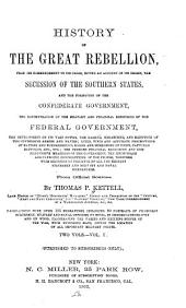 History of the Great Rebellion, from Its Commencement to Its Close: Giving an Account of Its Origin, the Secession of the Southern States, and the Formation of the Confederate Government ... : from Official Sources, Volume 1