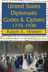 United States Diplomatic Codes and Ciphers: 1775-1938