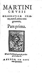 Martini Crusii grammaticae Graecae cum Latina congruentis: pars prima