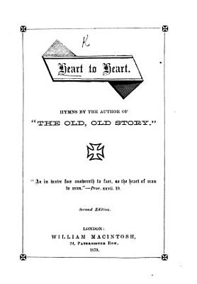 Heart to Heart  Hymns by the author of    The Old  Old Story  i e  Katherine Hankey       Second edition PDF