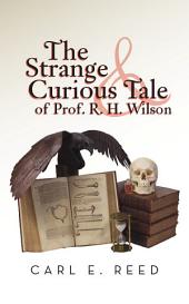 The Strange & Curious Tale of Prof. R. H. Wilson