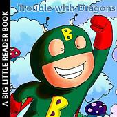 Trouble with Dragons: A Tale of Dragons and Super Heroes for Ages 3 to 6