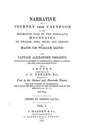 Narrative of a Journey from Caunpoor to the Boorendo Pass in the Himalaya Mountains, Via Gwalior, Agra, Delhi, and Sirhind ... and ... Account of an Attept to Penetrate by Bekhur to Garoo, and the Lake Manasarowara, with a Letter from the Late J. G. Gerard ... Detailing a Visit to the Shatool and Boorendo Passes (etc.)