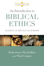 An Introduction to Biblical Ethics: Walking in the Way of Wisdom, Edition 3