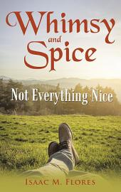 Whimsy and Spice: Not Everything Nice