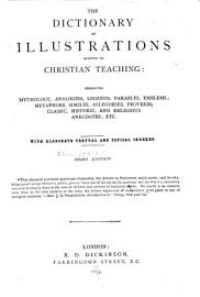 Dictionary of Illustrations Adapted to Christian Teaching  Embracing Mythology  Analogies  Legends     and Religious Anecdotes  Etc      PDF