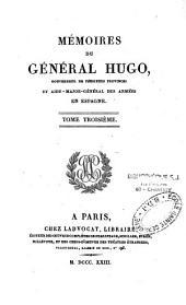 Mémoires du général Hugo, gouverneur de plusieurs provinces et aide-major-général des armées en Espagne