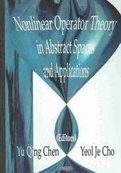 Nonlinear Operator Theory in Abstract Spaces and Applications