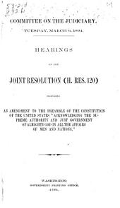 """Hearings on the Joint Resolution (H. Res. 120) Proposing an Amendment to the Preamble of the Constitution of the United States """"acknowledging the Supreme Authority and Just Government of Almighty God in All the Affairs of Men and Nations."""""""
