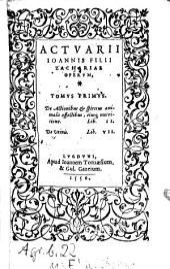 Opera: De Actionibus & spiritus animalis affectibus, eiusq[ue] nutritione. Lib. II. De Vrinis. Lib. VII.