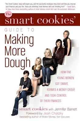 The Smart Cookies  Guide to Making More Dough and Getting Out of Debt PDF